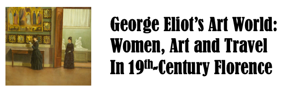 George Eliot's Art World: Women, Art, and Travel in 19th Century Florence